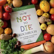 HOW NOT TO DIE Kochbuch – einmal Weiterleben bitte!
